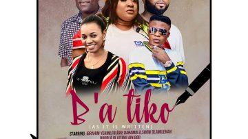 B'A Ti ko, latest yoruba movie